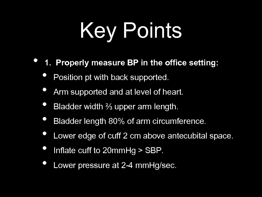 Key Points • 1. Properly measure BP in the office setting: • • Position