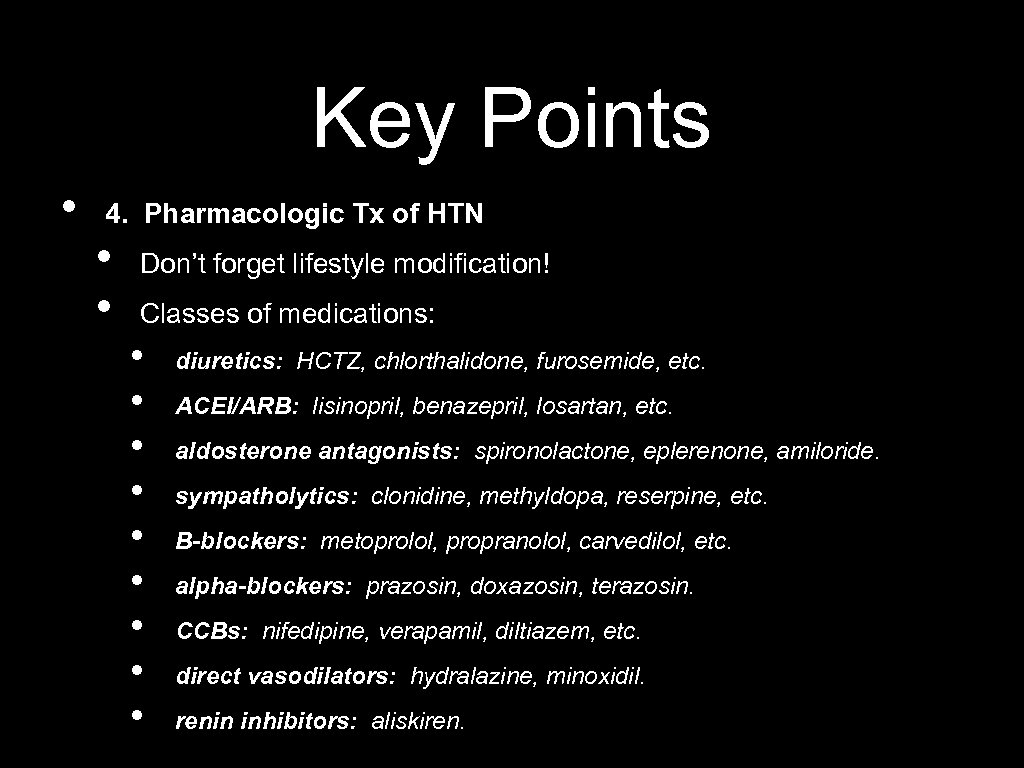 Key Points • 4. Pharmacologic Tx of HTN • • Don't forget lifestyle modification!