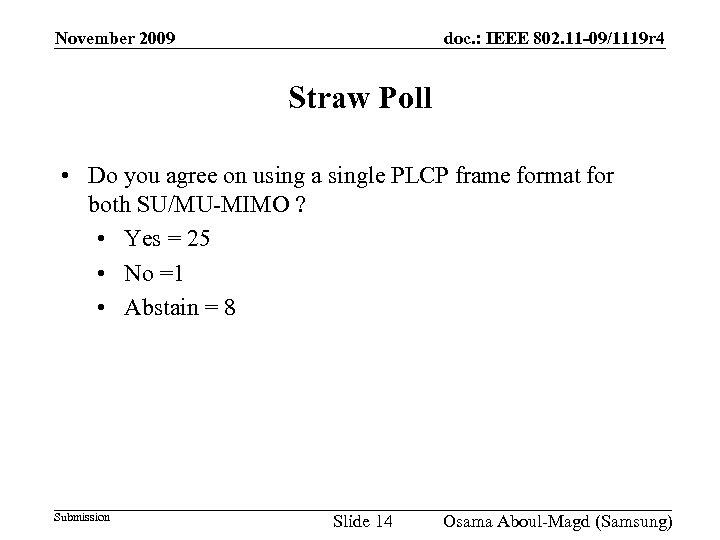November 2009 doc. : IEEE 802. 11 -09/1119 r 4 Straw Poll • Do