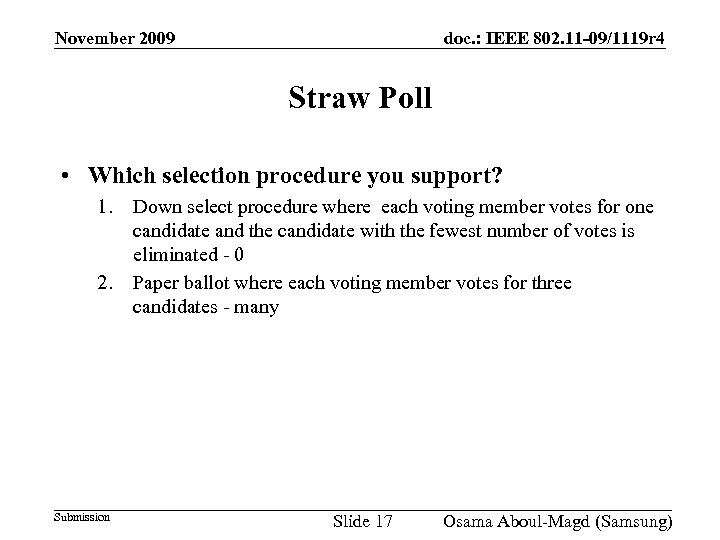 November 2009 doc. : IEEE 802. 11 -09/1119 r 4 Straw Poll • Which