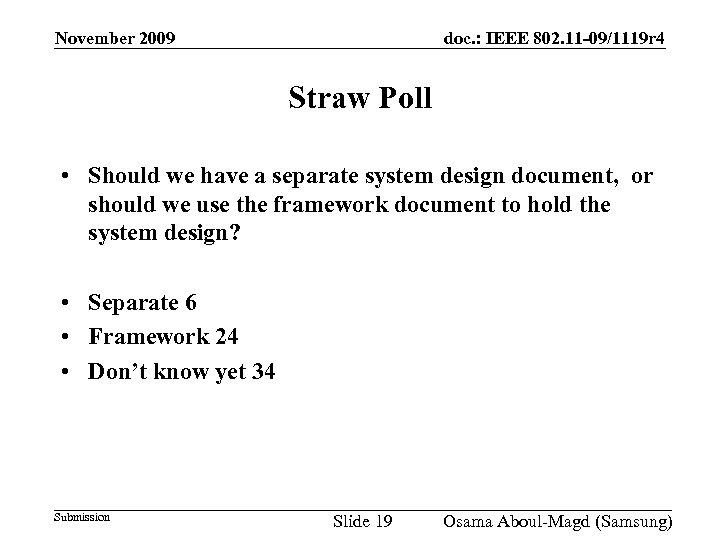 November 2009 doc. : IEEE 802. 11 -09/1119 r 4 Straw Poll • Should