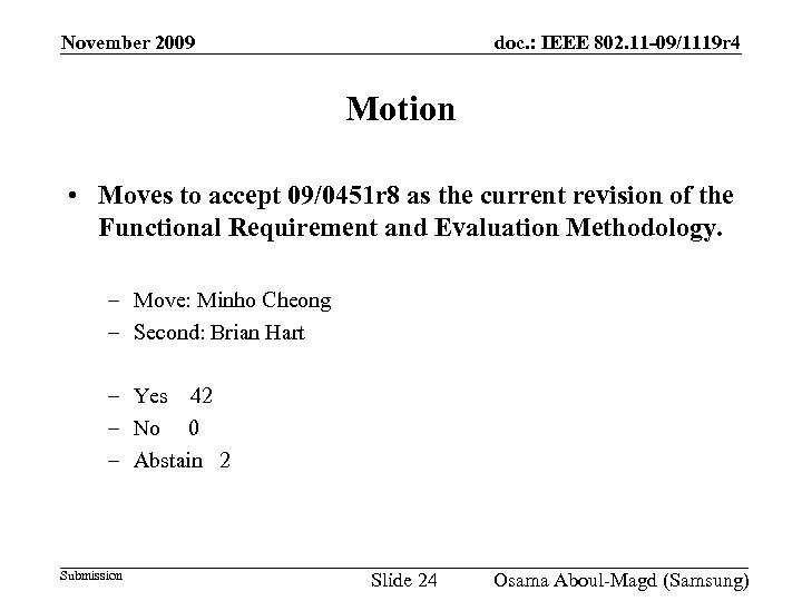 November 2009 doc. : IEEE 802. 11 -09/1119 r 4 Motion • Moves to