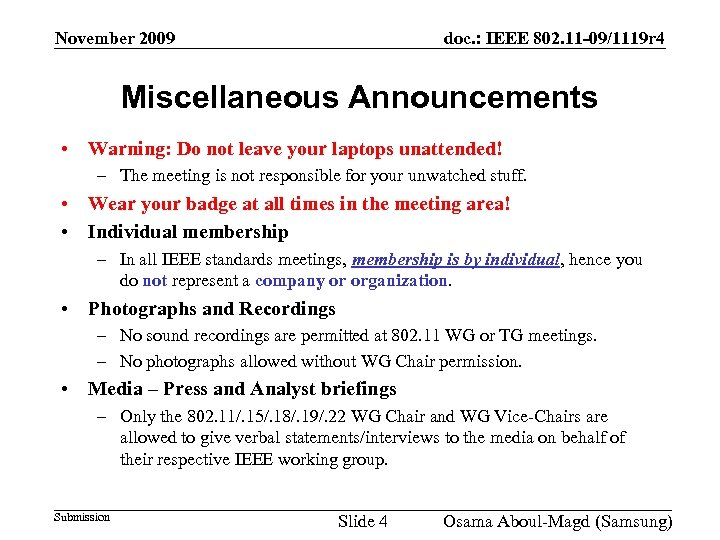 November 2009 doc. : IEEE 802. 11 -09/1119 r 4 Miscellaneous Announcements • Warning: