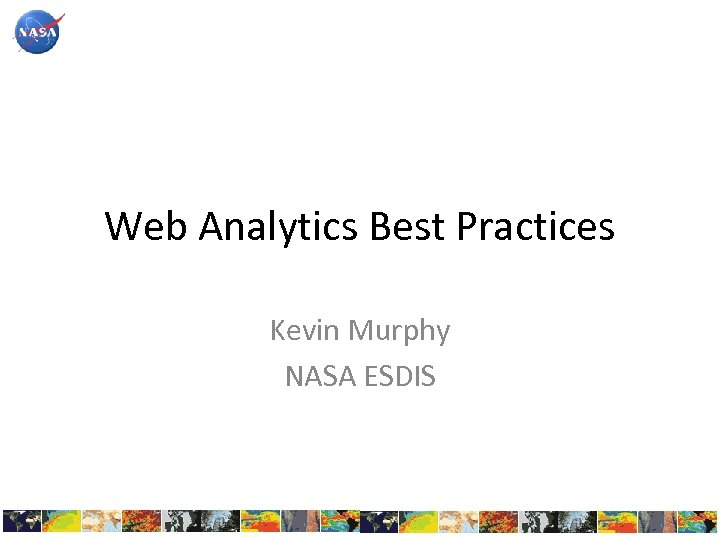 Web Analytics Best Practices Kevin Murphy NASA ESDIS