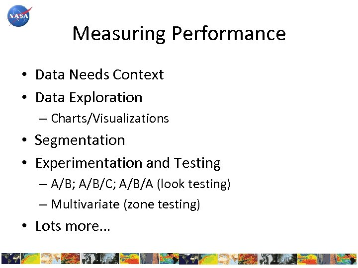 Measuring Performance • Data Needs Context • Data Exploration – Charts/Visualizations • Segmentation •