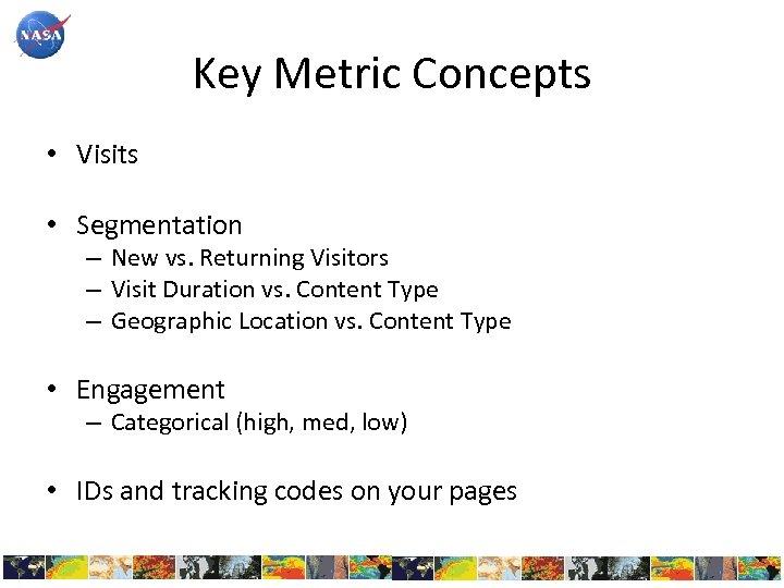 Key Metric Concepts • Visits • Segmentation – New vs. Returning Visitors – Visit