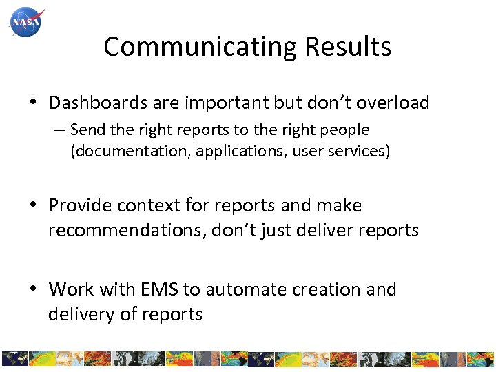 Communicating Results • Dashboards are important but don't overload – Send the right reports