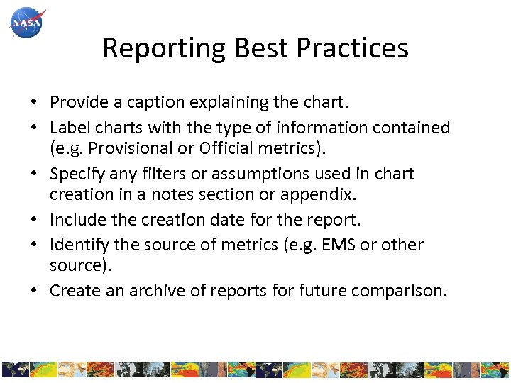 Reporting Best Practices • Provide a caption explaining the chart. • Label charts with