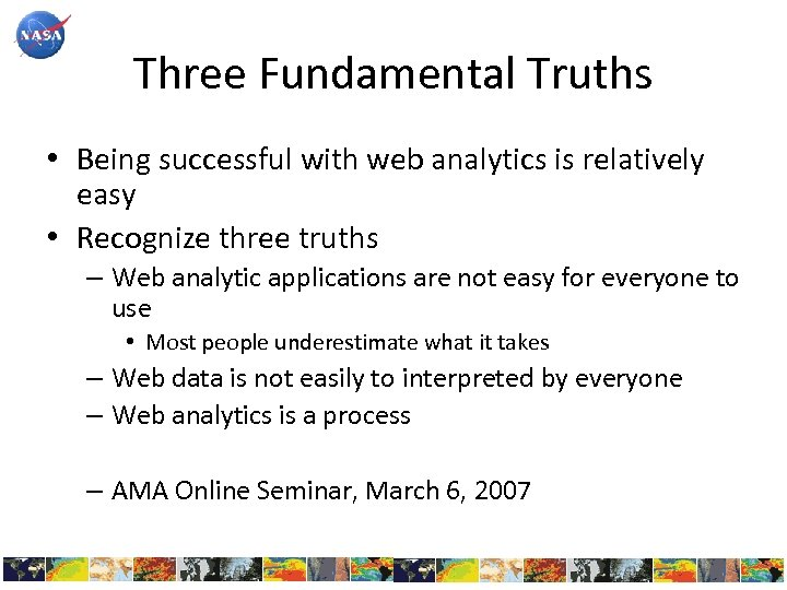 Three Fundamental Truths • Being successful with web analytics is relatively easy • Recognize