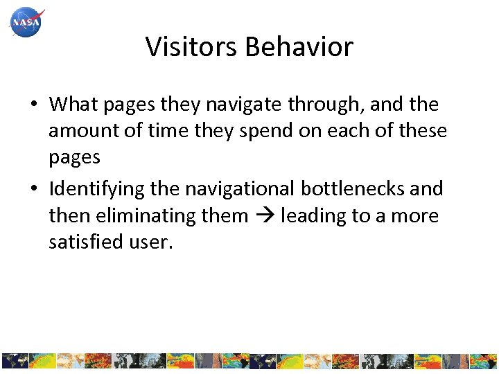 Visitors Behavior • What pages they navigate through, and the amount of time they