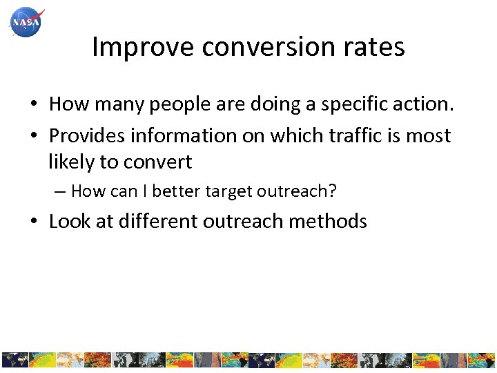 Improve conversion rates • How many people are doing a specific action. • Provides