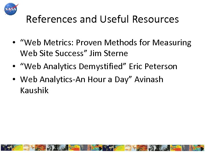 "References and Useful Resources • ""Web Metrics: Proven Methods for Measuring Web Site Success"""