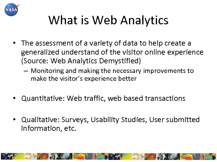 What is Web Analytics • The assessment of a variety of data to help