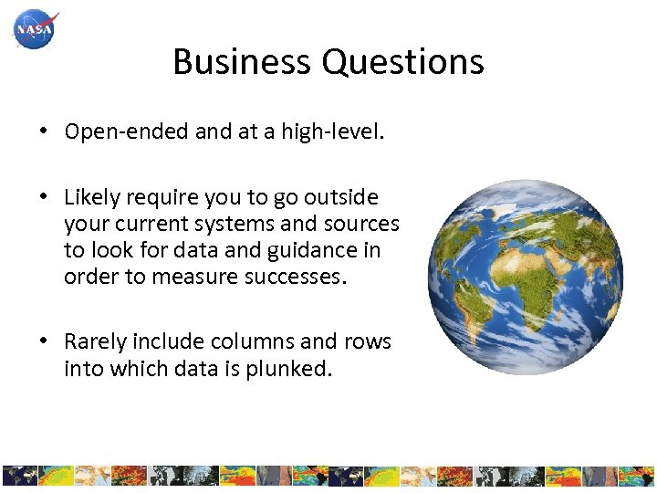 Business Questions • Open-ended and at a high-level. • Likely require you to go