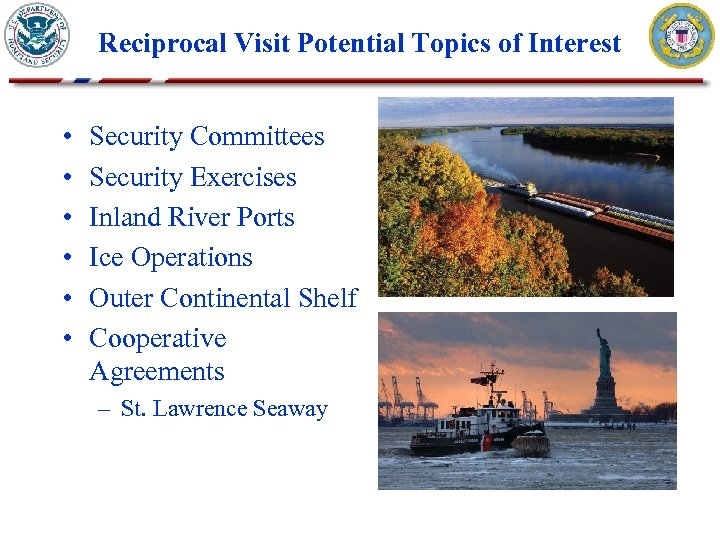 Reciprocal Visit Potential Topics of Interest • • • Security Committees Security Exercises Inland