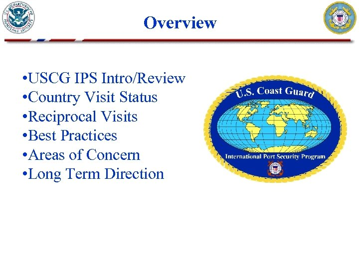 Overview • USCG IPS Intro/Review • Country Visit Status • Reciprocal Visits • Best