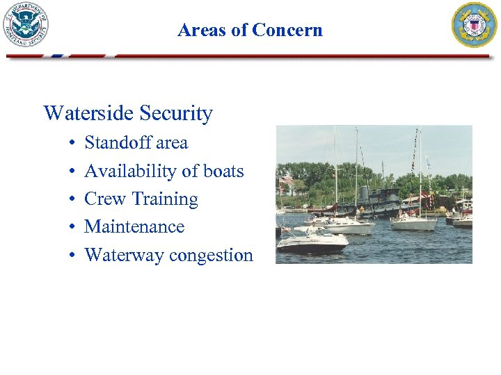 Areas of Concern Waterside Security • • • Standoff area Availability of boats Crew