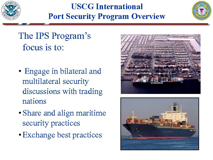 USCG International Port Security Program Overview The IPS Program's focus is to: • Engage