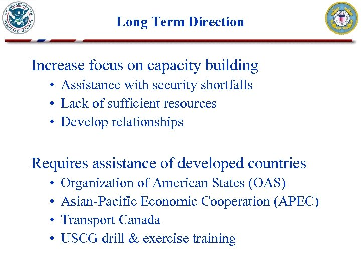Long Term Direction Increase focus on capacity building • Assistance with security shortfalls •