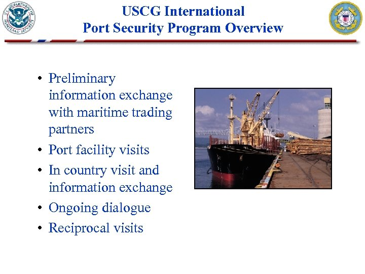 USCG International Port Security Program Overview • Preliminary information exchange with maritime trading partners