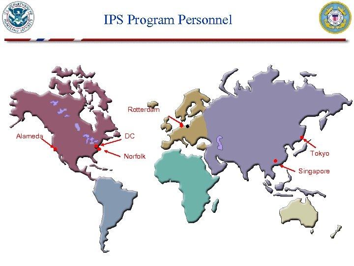 IPS Program Personnel Rotterdam Alameda DC Norfolk Tokyo Singapore
