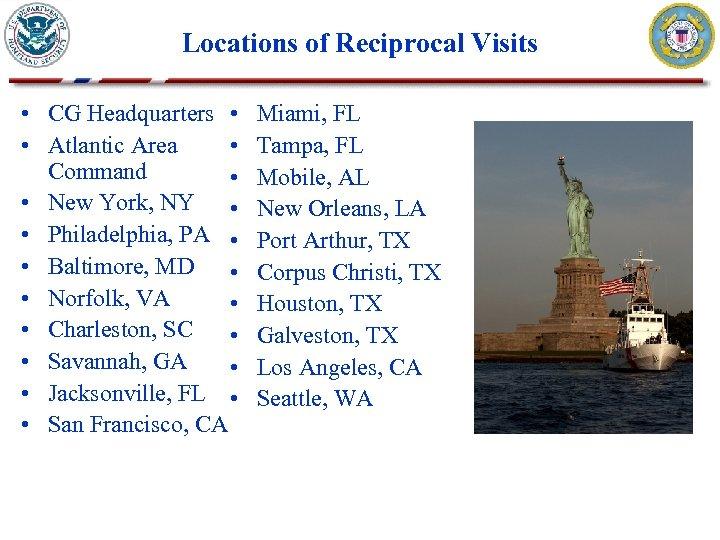 Locations of Reciprocal Visits • CG Headquarters • • Atlantic Area • Command •