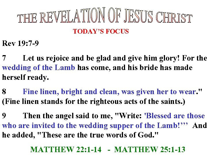 TODAY'S FOCUS Rev 19: 7 -9 7 Let us rejoice and be glad and