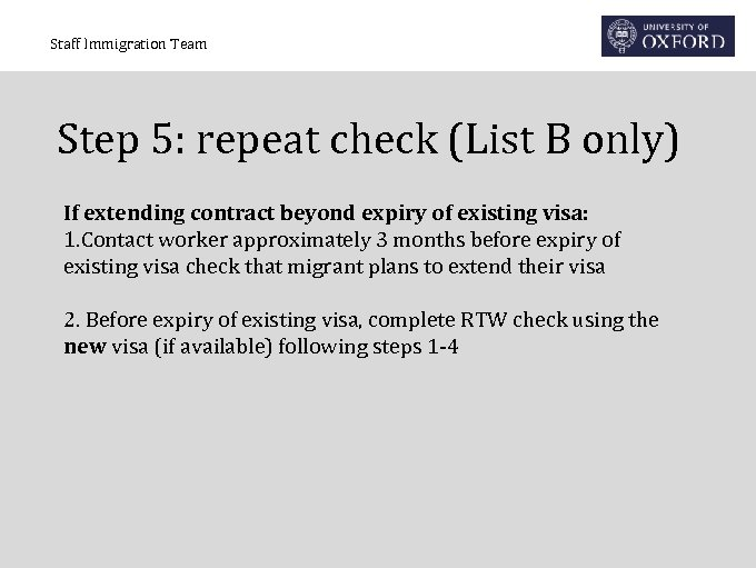 Staff Immigration Team Step 5: repeat check (List B only) If extending contract beyond