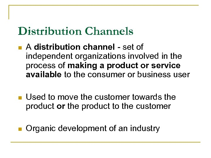 Distribution Channels n A distribution channel - set of independent organizations involved in the