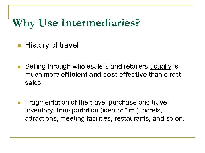 Why Use Intermediaries? n History of travel n Selling through wholesalers and retailers usually