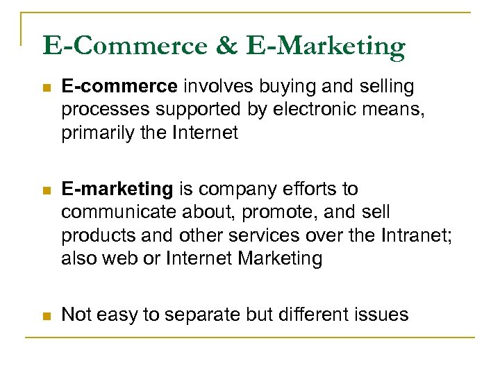 E-Commerce & E-Marketing n E-commerce involves buying and selling processes supported by electronic means,