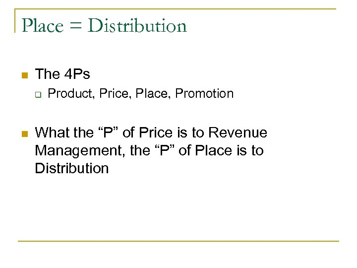 Place = Distribution n The 4 Ps q n Product, Price, Place, Promotion What