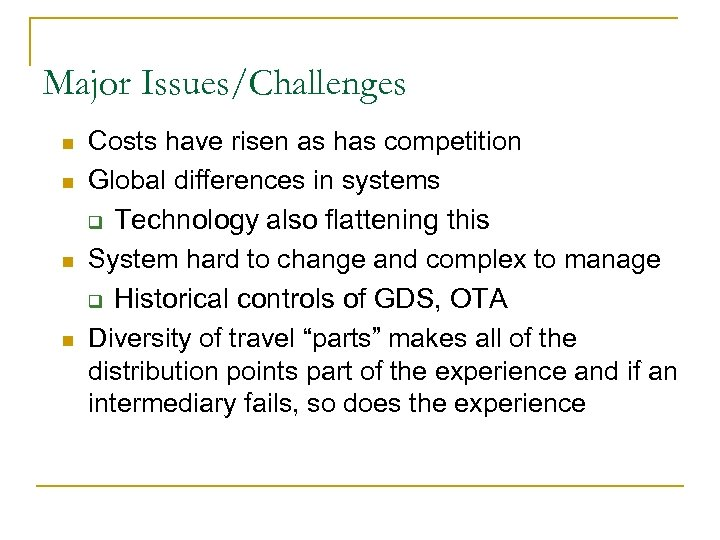 Major Issues/Challenges n n Costs have risen as has competition Global differences in systems