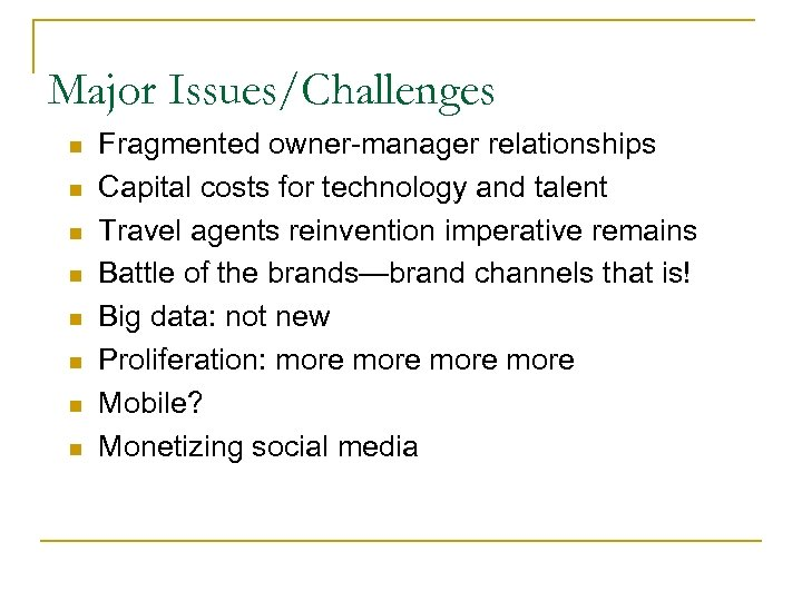 Major Issues/Challenges n n n n Fragmented owner-manager relationships Capital costs for technology and