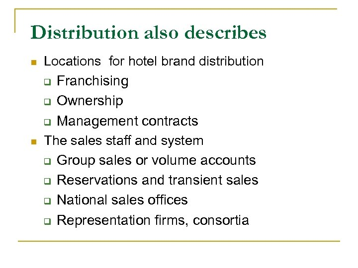 Distribution also describes n n Locations for hotel brand distribution q Franchising q Ownership