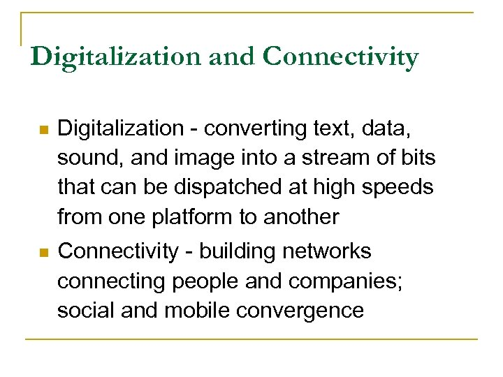Digitalization and Connectivity n Digitalization - converting text, data, sound, and image into a