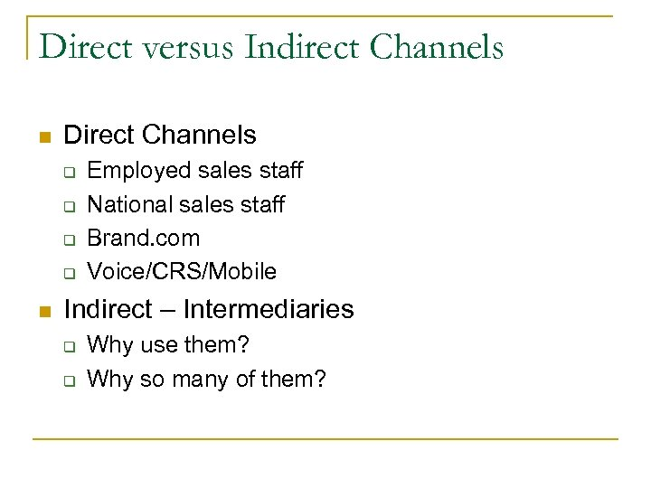 Direct versus Indirect Channels n Direct Channels q q n Employed sales staff National