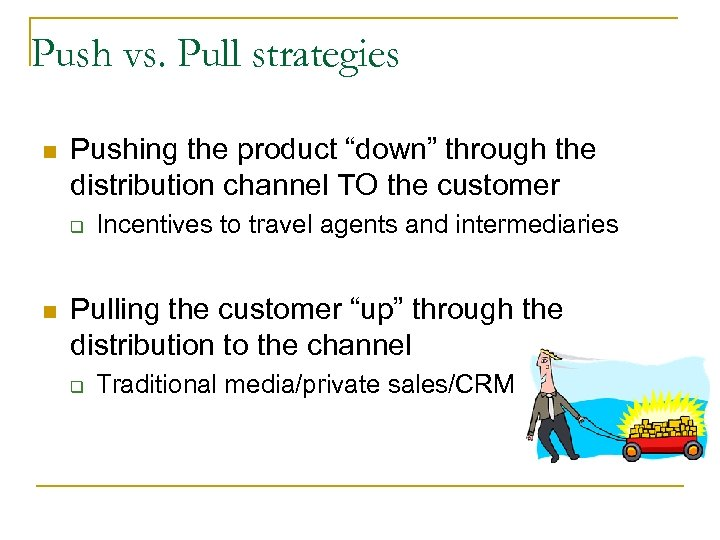 """Push vs. Pull strategies n Pushing the product """"down"""" through the distribution channel TO"""