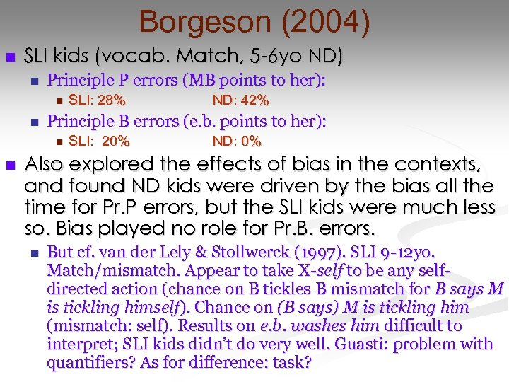 Borgeson (2004) n SLI kids (vocab. Match, 5 -6 yo ND) n Principle P