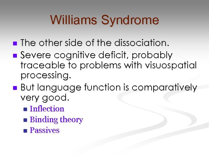 Williams Syndrome The other side of the dissociation. n Severe cognitive deficit, probably traceable