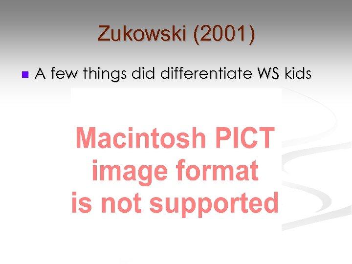 Zukowski (2001) n A few things did differentiate WS kids