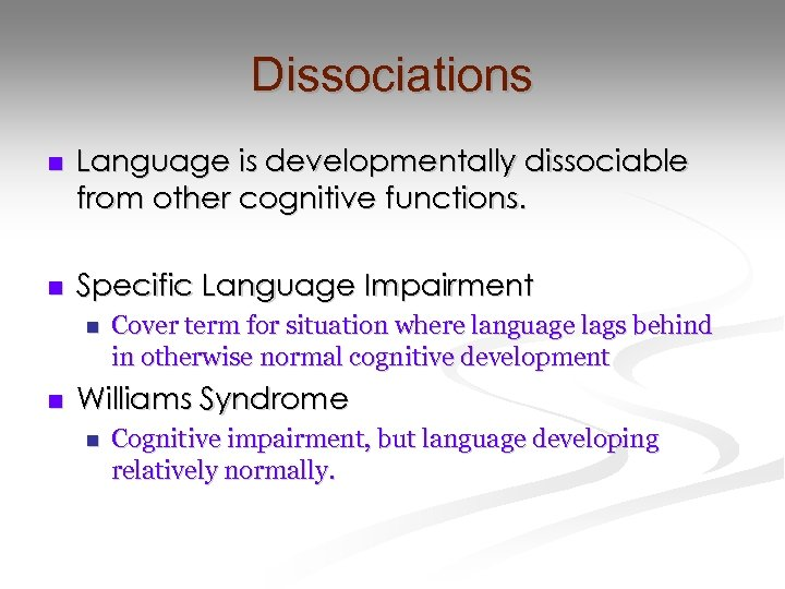 Dissociations n Language is developmentally dissociable from other cognitive functions. n Specific Language Impairment