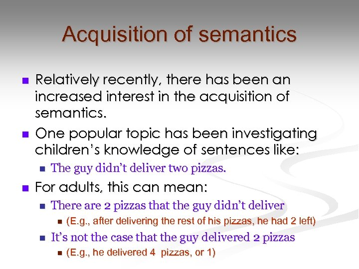Acquisition of semantics n n Relatively recently, there has been an increased interest in