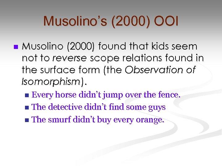 Musolino's (2000) OOI n Musolino (2000) found that kids seem not to reverse scope