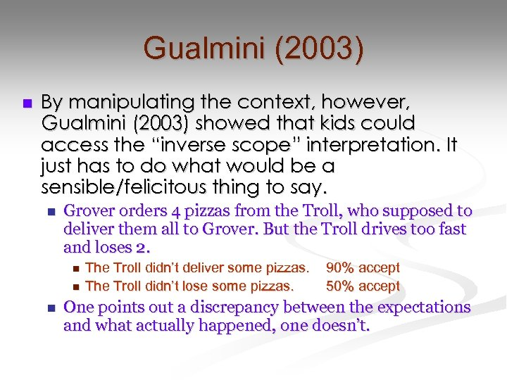 Gualmini (2003) n By manipulating the context, however, Gualmini (2003) showed that kids could