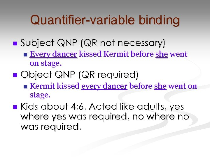 Quantifier-variable binding n Subject QNP (QR not necessary) n n Object QNP (QR required)
