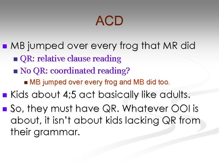 ACD n MB jumped over every frog that MR did QR: relative clause reading