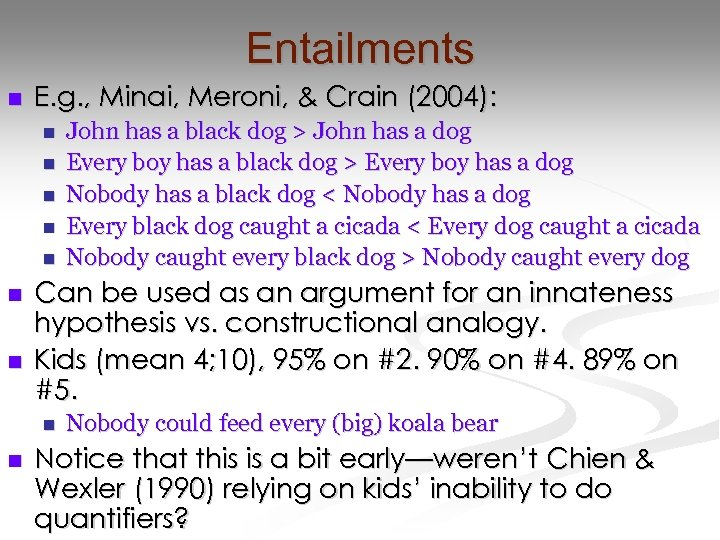 Entailments n E. g. , Minai, Meroni, & Crain (2004): n n n n