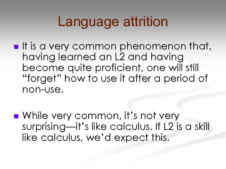 Language attrition n It is a very common phenomenon that, having learned an L