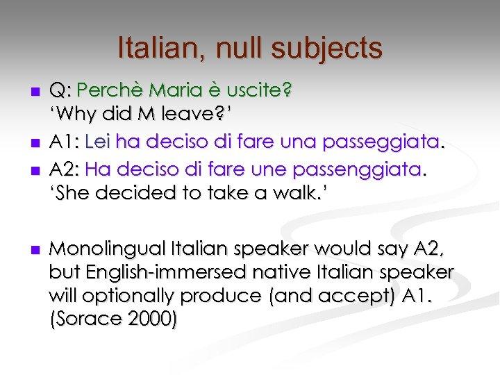 Italian, null subjects n n Q: Perchè Maria è uscite? 'Why did M leave?